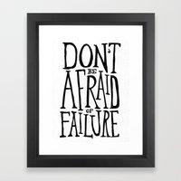 Don't Be Afraid Of Failu… Framed Art Print