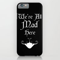 iPhone & iPod Case featuring Alice In Wonderland We're All Mad Here by DigitalThings 2.0