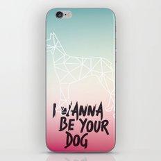 I Wanna Be Your Dog iPhone & iPod Skin