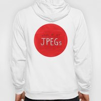 look at my JPEGs Hoody