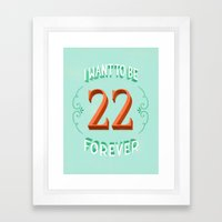 I Want to Be 22 Forever Framed Art Print