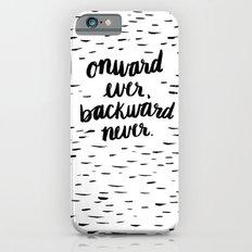 Onward Ever, Backward Never iPhone 6s Slim Case