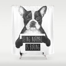 Being normal is boring Shower Curtain