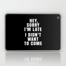 HEY, SORRY I'M LATE - I … Laptop & iPad Skin