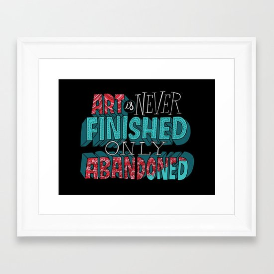 Art is Never Finished Only Abandoned   Framed Art Print