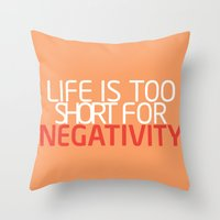 Life Is Too Short For Negativity Throw Pillow
