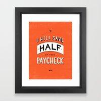 I'll Save Half of This Paycheck Framed Art Print
