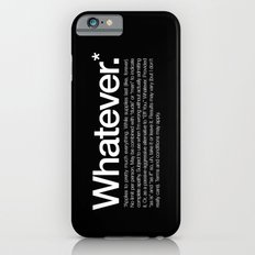 Whatever.* Applies to pretty much everything Slim Case iPhone 6s