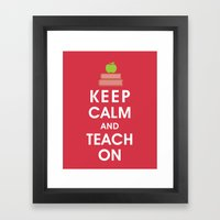 Keep Calm and Teach On  Framed Art Print