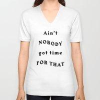 Ain't Nobody Got Time For That - Black Typography Unisex V-Neck