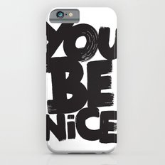 YOU BE NICE iPhone 6 Slim Case