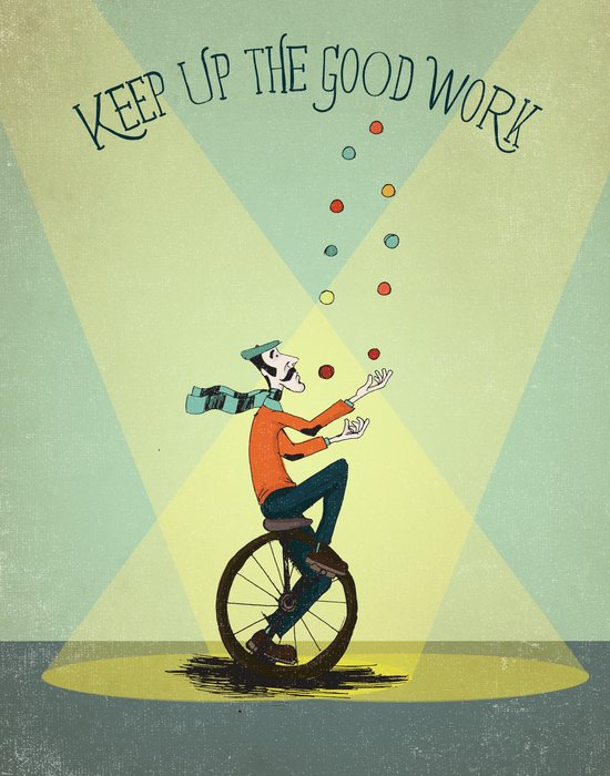 KEEP UP THE GOOD WORK Art Print