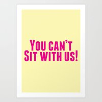 You Can't Sit With Us! Art Print