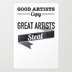 Good Artists Copy Great Artists Steal Art Print
