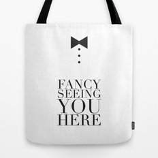 Fancy Seeing You Here Tote Bag