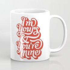 I'm Yours & You're Mine Mug
