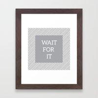 wait for it Framed Art Print