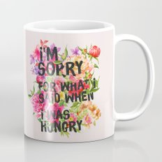 I'm Sorry For What I Said When I Was Hungry. Mug