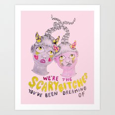 We're the scary bitches you've been dreaming of Art Print