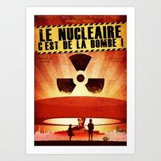 Le Nucléaire c'est de la bombe Art Print