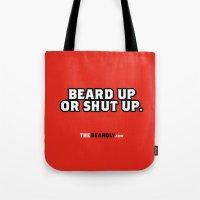 BEARD UP OR SHUT UP. Tote Bag