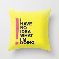 I Have No Idea What I'm … Throw Pillow