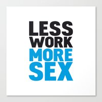 Less work more sex Canvas Print