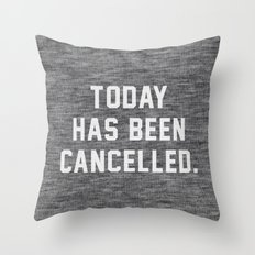 Today has been Cancelled Throw Pillow