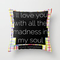i'll love you with all the madness in my soul- bruce springsteen Throw Pillow