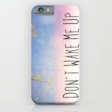 Don't Wake Me Up Slim Case iPhone 6s