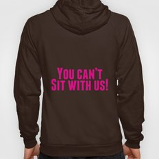 You Can't Sit With Us! Hoody