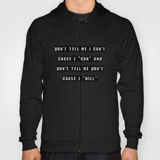 Don't tell me I can't, cause I can and don't tell me don't  cause I will Hoody