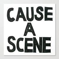 CAUSE A SCENE Canvas Print