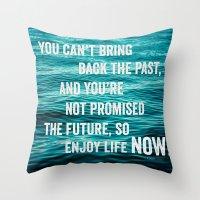 Enjoy Life Now Throw Pillow