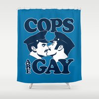 Cops Are Gay Shower Curtain