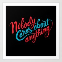 Nobody Cares About Anyth… Art Print