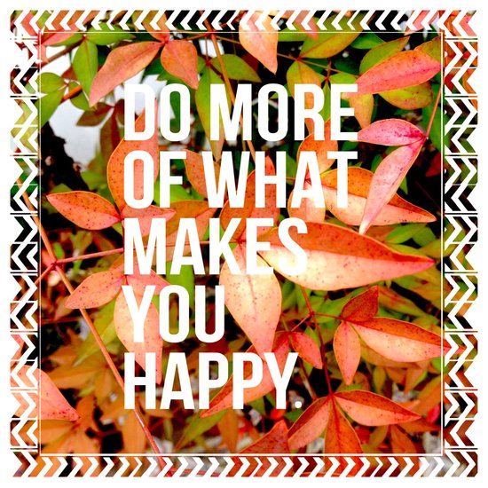 Do more of what makes you happy Art Print