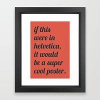 Dear everyone, leave helvetica alone. Framed Art Print