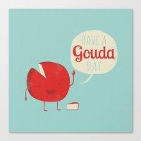Have A Gouda Day Canvas Print