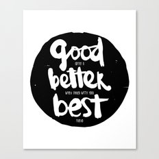 GOOD BETTER BEST Canvas Print