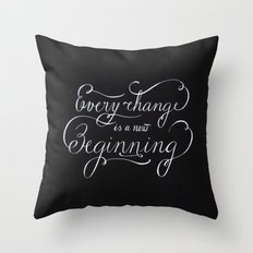 Every change is a New Beginning Throw Pillow
