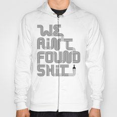 We Ain't Found Shit. Hoody