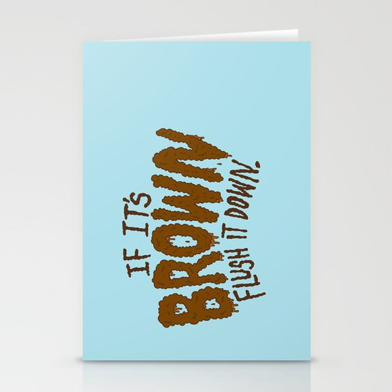 If it's Brown flush it down. Stationery Card