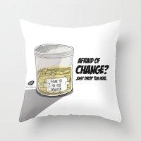 Afraid Of Change? Throw Pillow