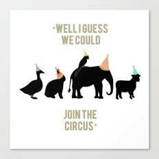 WELL I GUESS WE COULD JOIN THE CIRCUS Canvas Print