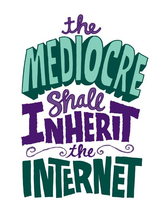 The Mediocre Shall Inherit the Internet Art Print