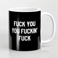 FUCK YOU, YOU FUCKIN' … Mug