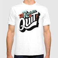 No Reason To Quit Mens Fitted Tee White SMALL
