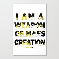 I am a Weapon of Mass Creation Canvas Print
