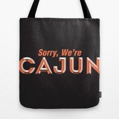 Sorry, We're Cajun Tote Bag